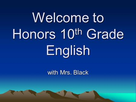 Welcome to Honors 10 th Grade English with Mrs. Black.