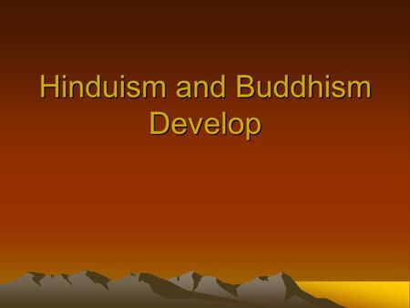 Hinduism and Buddhism Develop. Hinduism Evolves over Centuries Hinduism is a collection of religious beliefs that developed over a long period of time.