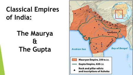 Classical Empires of India: The Maurya & The Gupta.
