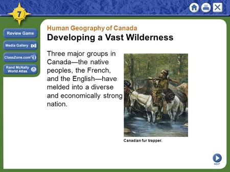 Human Geography of Canada Developing a Vast Wilderness Three major groups in Canada—the native peoples, the French, and the English—have melded into a.