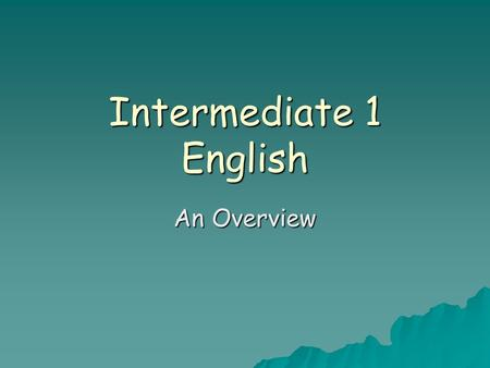Intermediate 1 English An Overview. The Course  Duration  Course Outline  Elements  What you will study  Outcomes  Your input.