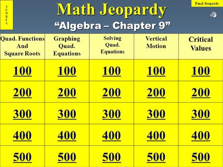 "Math Jeopardy Quad. Functions And Square Roots Graphing Quad. Equations Solving Quad. Equations Vertical Motion ""Algebra – Chapter 9"" Critical Values."