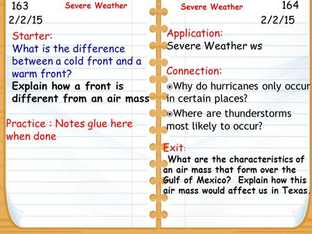 Starter: What is the difference between a cold front and a warm front? Explain how a front is different from an air mass 2/2/15 163 164 Severe Weather.