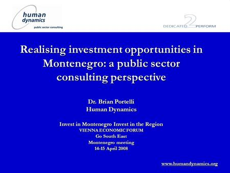 Www.humandynamics.org Realising investment opportunities in Montenegro: a public sector consulting perspective Dr. Brian Portelli Human Dynamics Invest.