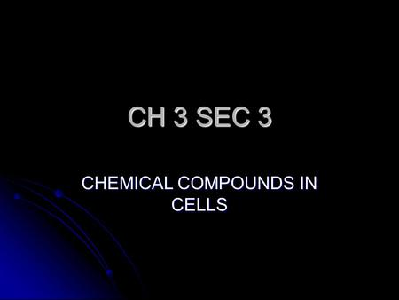 CH 3 SEC 3 CHEMICAL COMPOUNDS IN CELLS PURPOSE/GOAL – LEARN WHAT CELLS USE AND NEED FOR SURVIVAL. PURPOSE/GOAL – LEARN WHAT CELLS USE AND NEED FOR SURVIVAL.