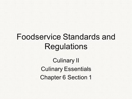Foodservice Standards and Regulations Culinary II Culinary Essentials Chapter 6 Section 1.