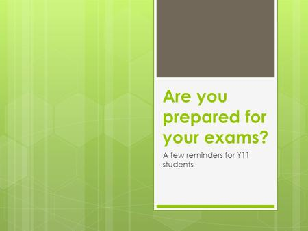 Are you prepared for your exams? A few reminders for Y11 students.