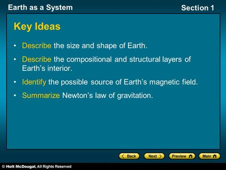 Earth as a System Section 1 Key Ideas Describe the size and shape of Earth. Describe the compositional and structural layers of Earth's interior. Identify.