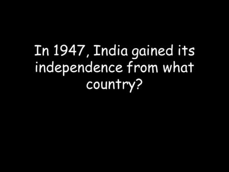In 1947, India gained its independence from what country?