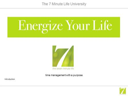 The 7 Minute Life University Introduction time management with a purpose.