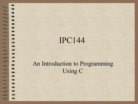 IPC144 An Introduction to Programming Using C. Instructor Murray Saul Office: Rm. 2170 –Office hours are posted on my IPC144 web page or on bulletin board.