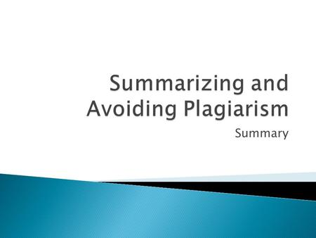 Summary.  Plagiarism Plagiarism ◦ Watch the video on plagiarism ◦ What are the different types of plagiarism? ◦ Which form of plagiarism is debated most?