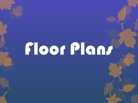 Floor Plans. Changing Housing Needs  Social trends shape needs  Economic conditions, lifestyle, physical needs and technology affect changes  Large.
