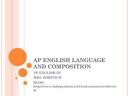 AP ENGLISH LANGUAGE AND COMPOSITION AP ENGLISH III MRS. RIBOVICH BLOG:  h/