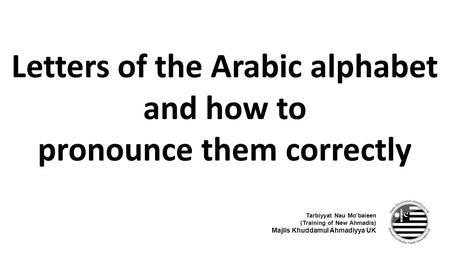 Letters Of The Arabic Alphabet And How To Pronounce Them Correctly Tarbiyyat Nau Mobaieen