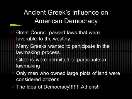 Ancient Greek's Influence on American Democracy Great Council passed laws that were favorable to the wealthy. Many Greeks wanted to participate in the.