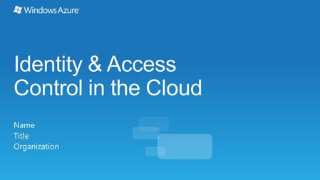 Identity & Access Control in the Cloud Name Title Organization.