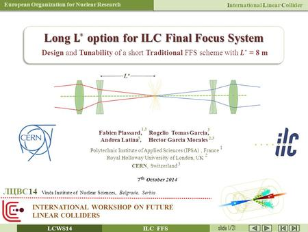 European Organization for Nuclear Research International Linear Collider INTERNATIONAL WORKSHOP ON FUTURE LINEAR COLLIDERS ЛЦВС14 Vinča Institute of Nuclear.