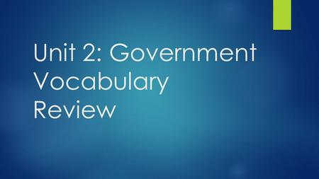 Unit 2: Government Vocabulary Review. The law making branch of government 1) Legislature 2) Executive 3) Judicial.