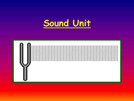 Sound Unit. 1. Vibration – a rapid back and forth movement that produces sound.