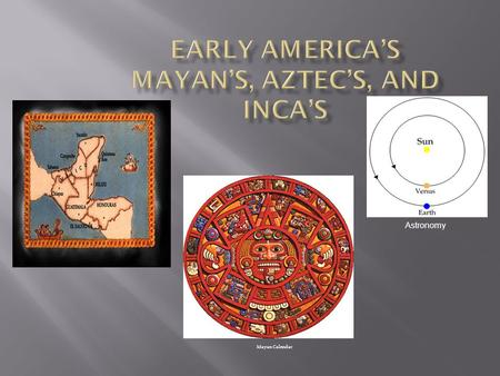 Early America's Mayan's, Aztec's, and Inca's