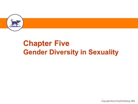 Copyright Atomic Dog Publishing, 2004 Chapter Five Gender Diversity in Sexuality.