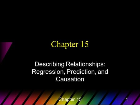 Chapter 151 Describing Relationships: Regression, Prediction, and Causation.