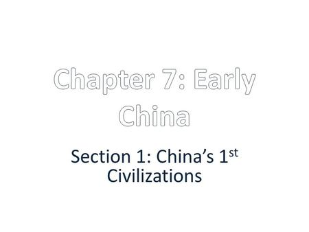 Section 1: China's 1st Civilizations