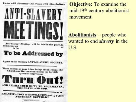 Objective: To examine the mid-19th century abolitionist movement.