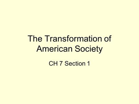 The Transformation of American Society CH 7 Section 1.
