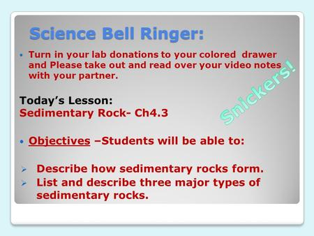 Science Bell Ringer: Turn in your lab donations to your colored drawer and Please take out and read over your video notes with your partner. Today's Lesson: