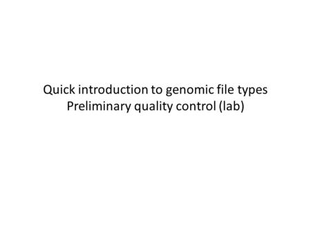 Quick introduction to genomic file types Preliminary quality control (lab)