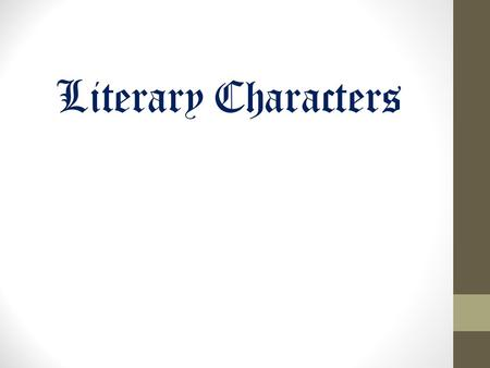 Literary Characters. Character  The people, animals, or imaginary creatures who take part in a story.  In good stories, characters have motivations.