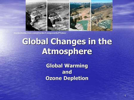 1 Global Changes in the Atmosphere Global Warming and Ozone Depletion msnbcmedia.msn.com/j/msnbc/Components/Photos/...