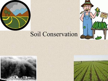 Soil Conservation. A nation that destroys its soil destroys itself. - President Franklin D. Roosevelt, 1937 Why is soil conservation important?