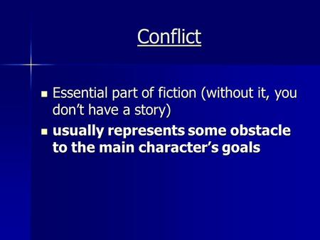 Conflict Essential part of fiction (without it, you don't have a story) Essential part of fiction (without it, you don't have a story) usually represents.