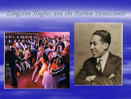 Langston Hughes and the Harlem Renaissance. Harlem Renaissance, first  When you hear the word Harlem, what sort of things do you think of? (where is.