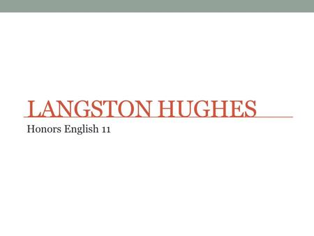 LANGSTON HUGHES Honors English 11. Early Life Born James Mercer Langston Hughes on February 1, 1902 in Joplin, Missouri His parents divorced when he was.