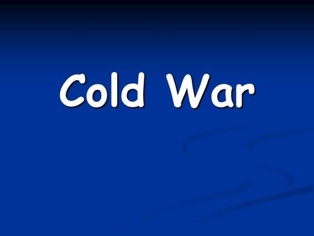 Cold War. The name given to relations between the U.S. and Soviet Union after World War II, characterized by tensions, suspicions, and intense competition.