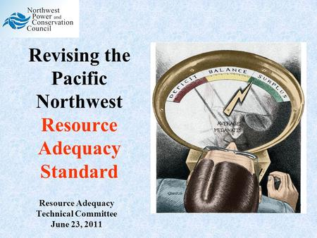 Revising the Pacific Northwest Resource Adequacy Standard Resource Adequacy Technical Committee June 23, 2011.