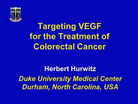 Targeting VEGF for the Treatment of Colorectal Cancer Herbert Hurwitz Duke University Medical Center Durham, North Carolina, USA.