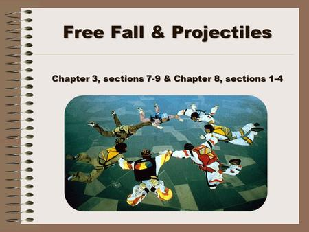 Free Fall & Projectiles Chapter 3, sections 7-9 & Chapter 8, sections 1-4.
