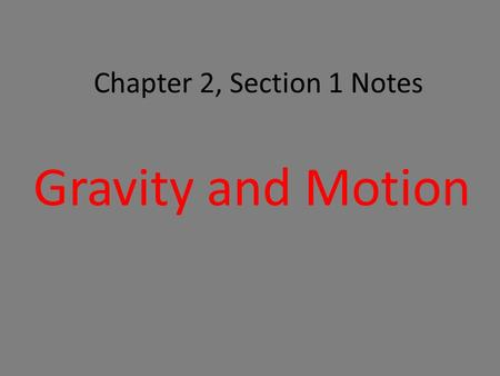 Chapter 2, Section 1 Notes Gravity and Motion. History.