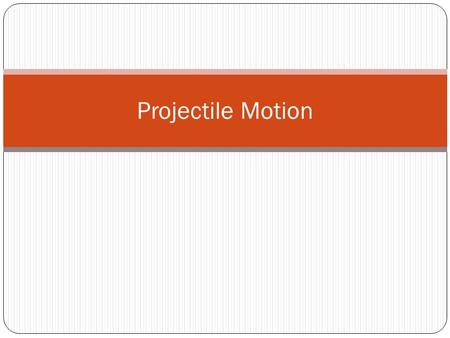 Projectile Motion.