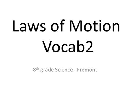 Laws of Motion Vocab2 8 th grade Science - Fremont.