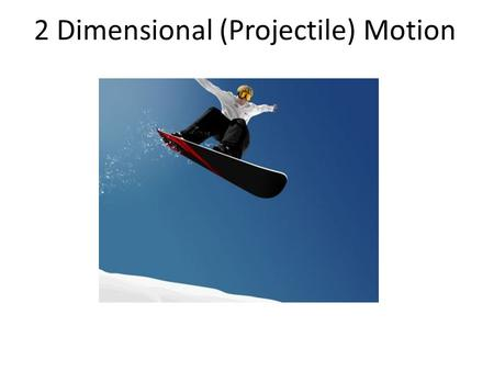 2 Dimensional (Projectile) Motion