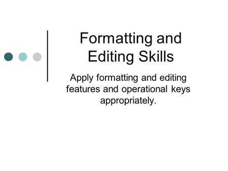 Formatting and Editing Skills Apply formatting and editing features and operational keys appropriately.