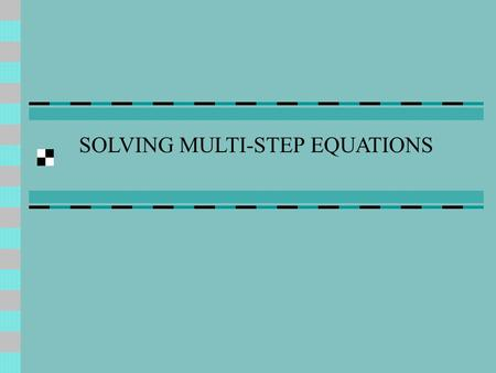 Warm-up. Solving Multi-Step Equations A.1 How do you solve Multi ...