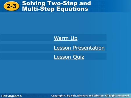 Holt Algebra 1 2-3 Solving Two-Step and Multi-Step Equations 2-3 Solving Two-Step and Multi-Step Equations Holt Algebra 1 Warm Up Warm Up Lesson Quiz Lesson.