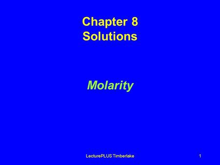 LecturePLUS Timberlake1 Chapter 8 Solutions Molarity.